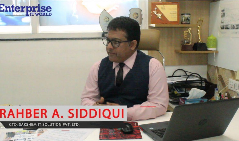 Rahber Siddique, CTO, Sakshem IT Solutions Pvt. Ltd.